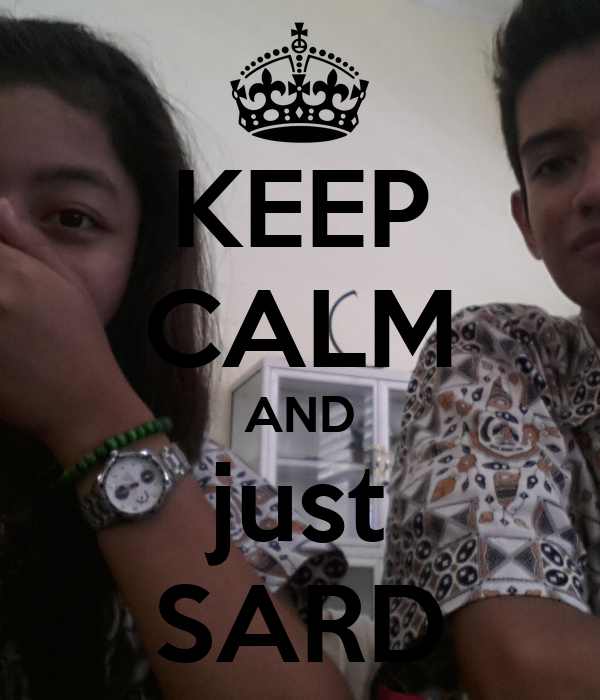 KEEP CALM AND just SARD