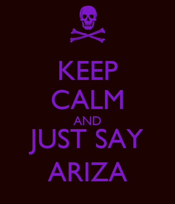 KEEP CALM AND JUST SAY ARIZA