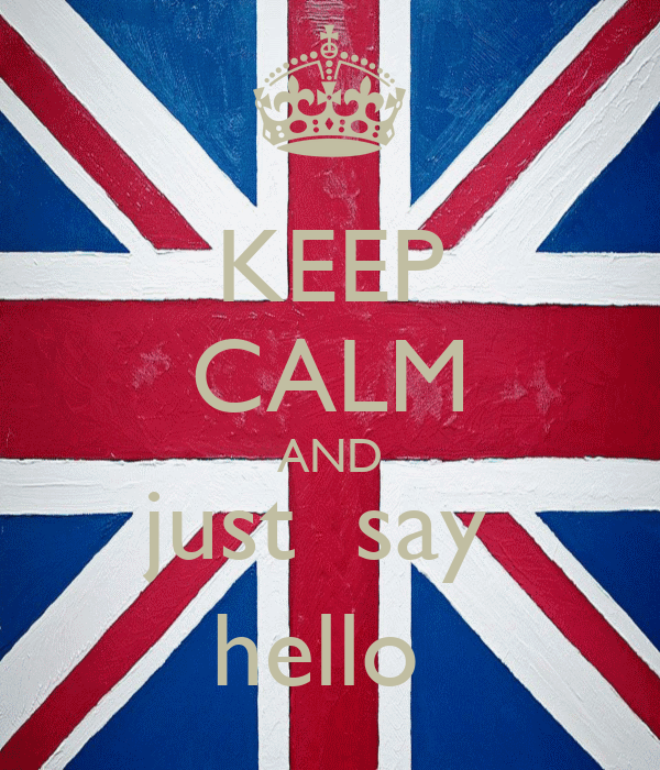 KEEP CALM AND just  say  hello