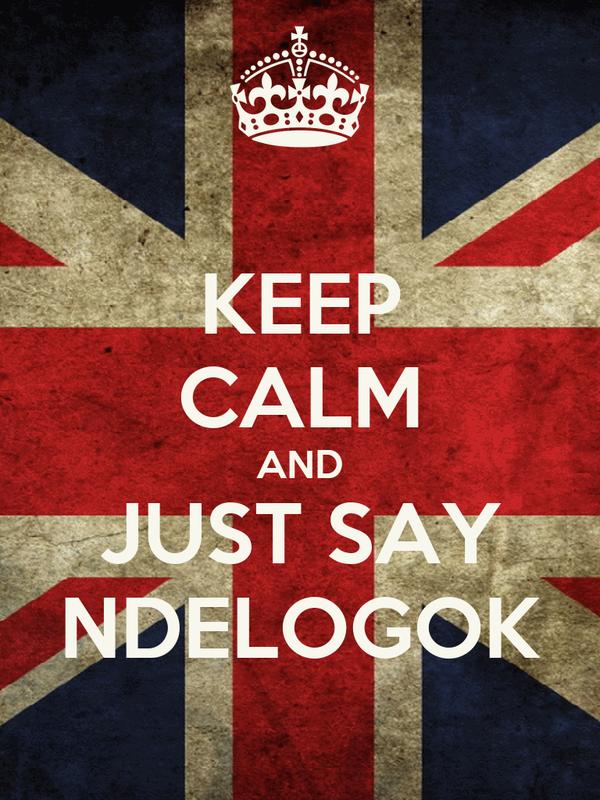 KEEP CALM AND JUST SAY NDELOGOK