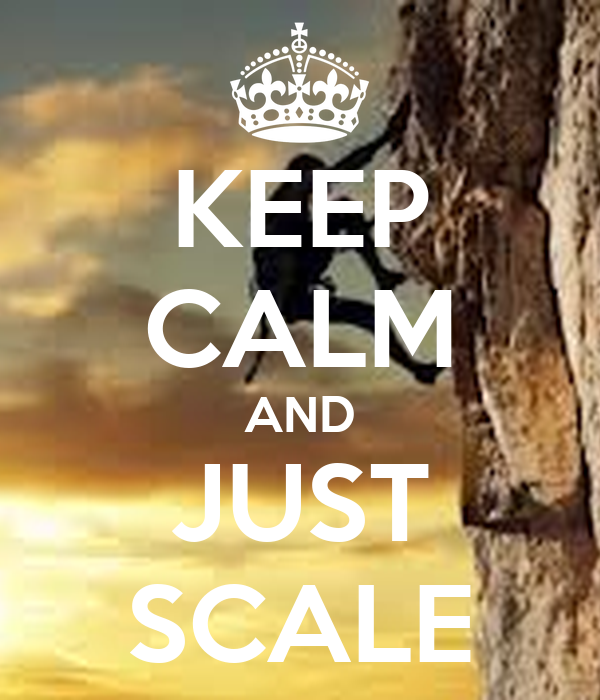 KEEP CALM AND JUST SCALE