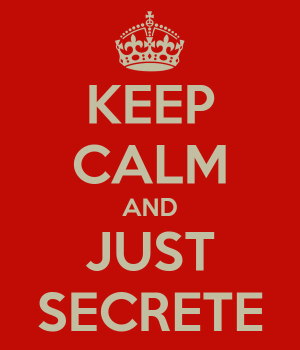 KEEP CALM AND JUST SECRETE