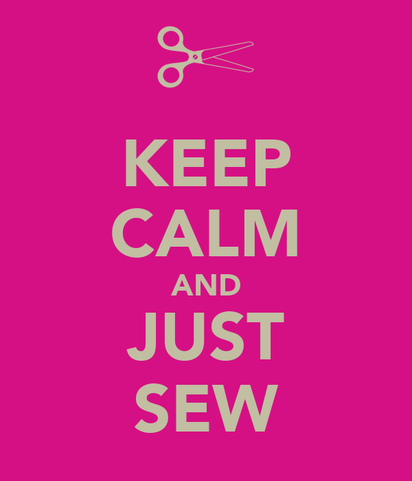 KEEP CALM AND JUST SEW