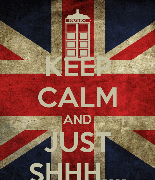 KEEP CALM AND JUST SHHH....