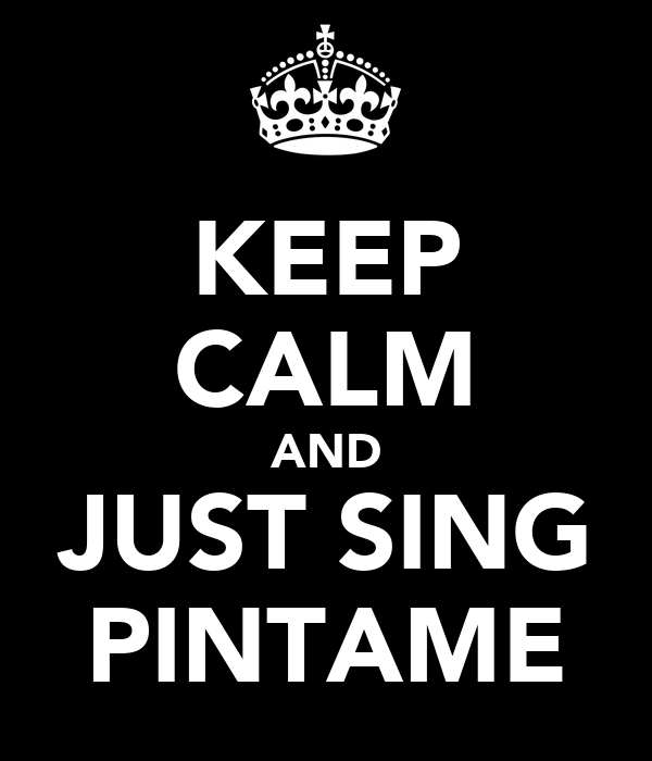KEEP CALM AND JUST SING PINTAME