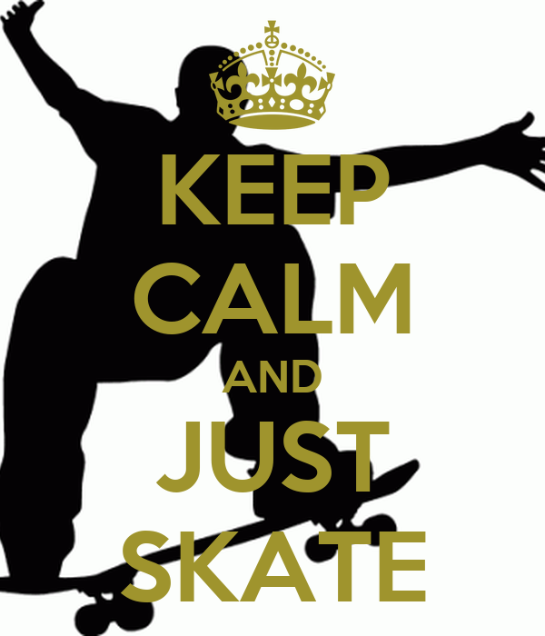 KEEP CALM AND JUST SKATE