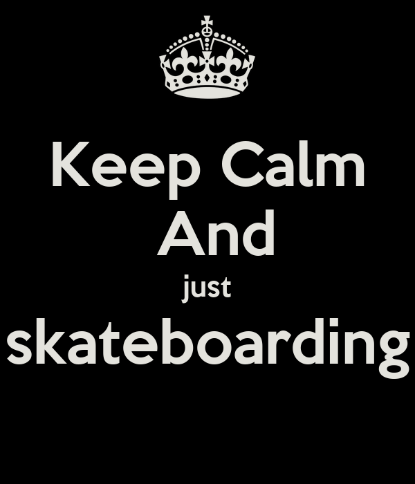 Keep Calm  And just skateboarding