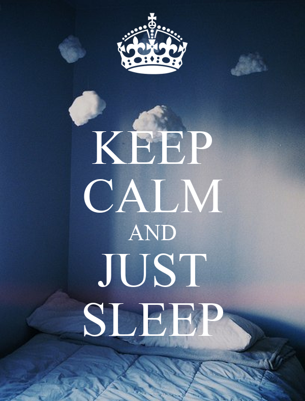 KEEP CALM AND JUST SLEEP