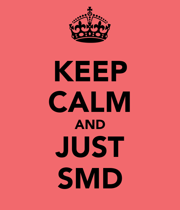 KEEP CALM AND JUST SMD