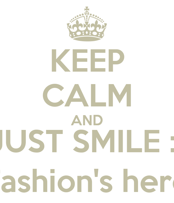 KEEP CALM AND JUST SMILE :) Fashion's here