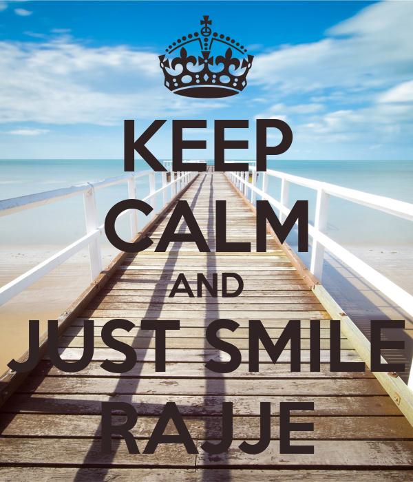 KEEP CALM AND JUST SMILE RAJJE