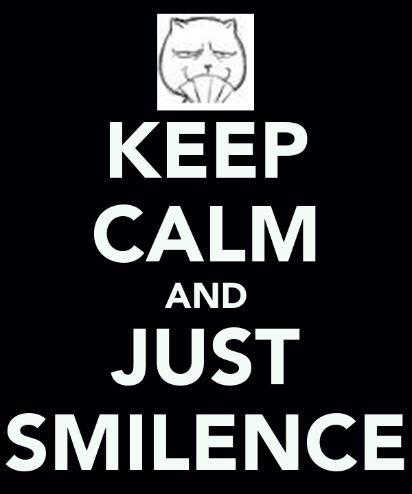 KEEP CALM AND JUST SMILENCE