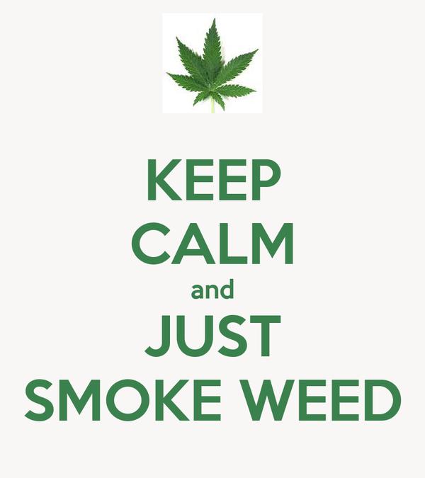 KEEP CALM and JUST SMOKE WEED