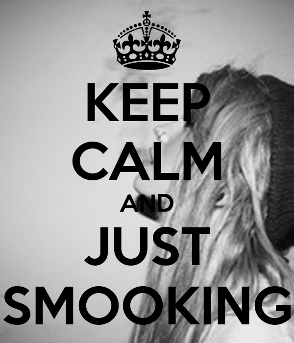 KEEP CALM AND JUST SMOOKING
