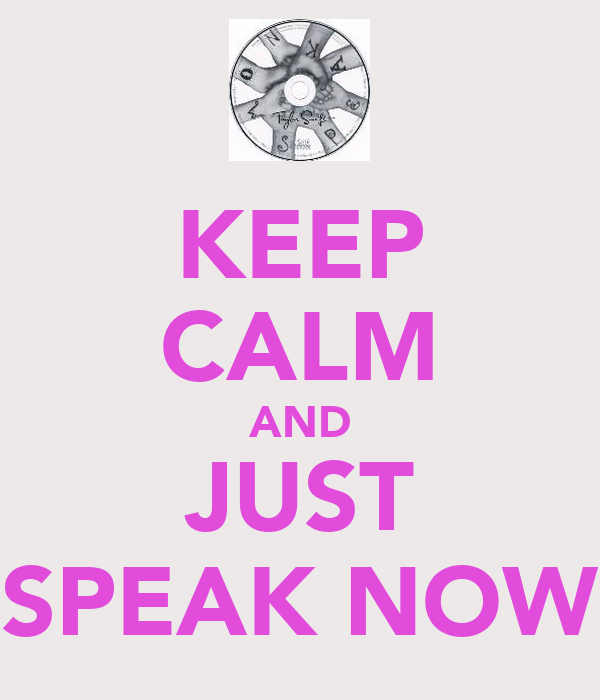 KEEP CALM AND JUST SPEAK NOW