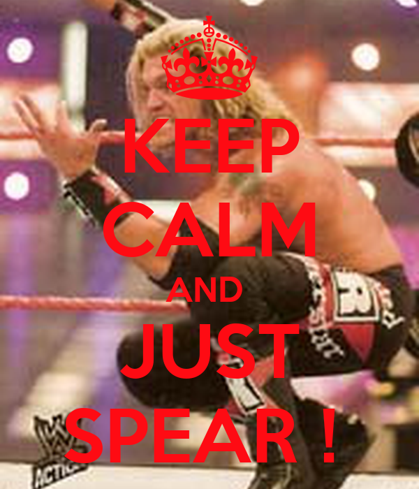 KEEP CALM AND  JUST SPEAR !