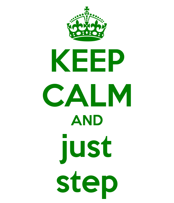 KEEP CALM AND just step