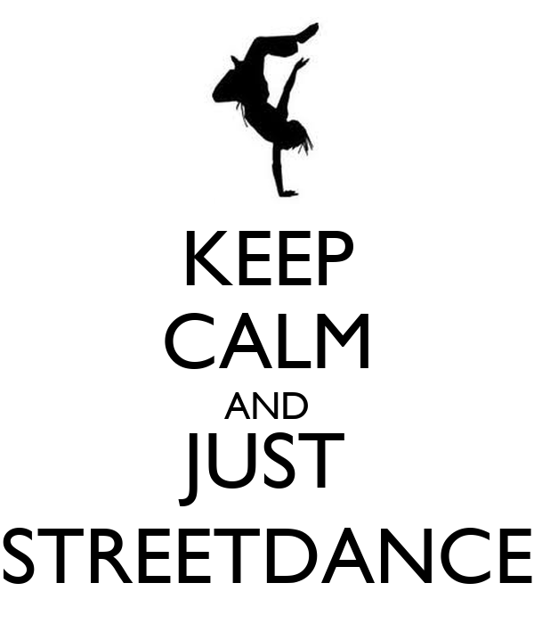 KEEP CALM AND JUST STREETDANCE