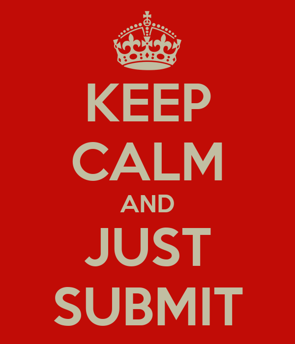 KEEP CALM AND JUST SUBMIT
