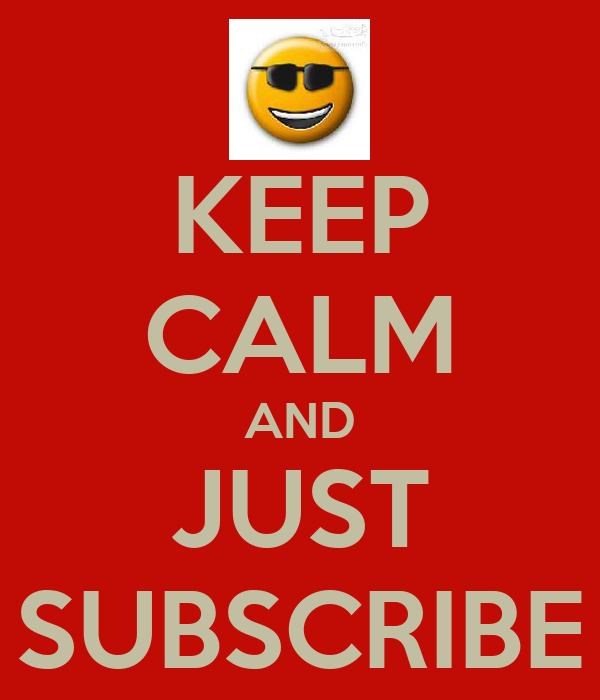 KEEP CALM AND JUST SUBSCRIBE