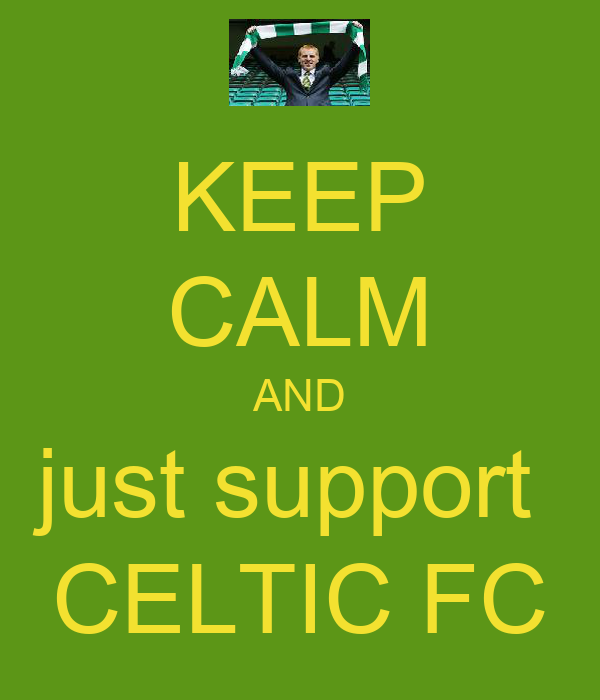 KEEP CALM AND just support  CELTIC FC