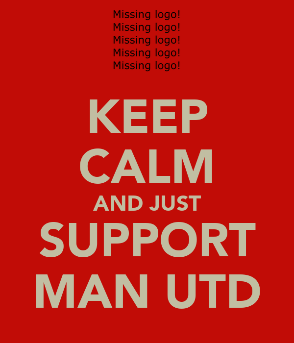 KEEP CALM AND JUST SUPPORT MAN UTD