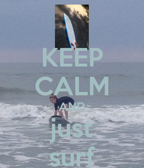 KEEP CALM AND just surf