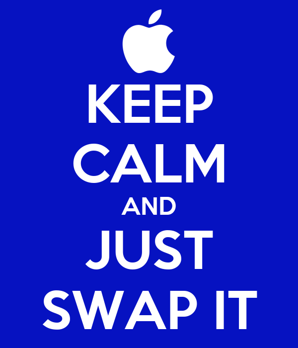 KEEP CALM AND JUST SWAP IT