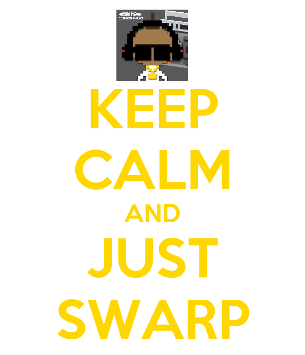 KEEP CALM AND JUST SWARP