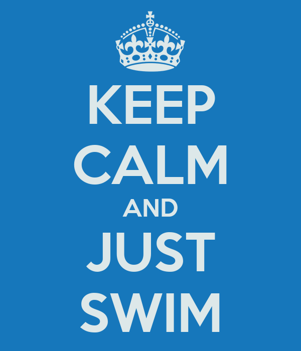 KEEP CALM AND JUST SWIM