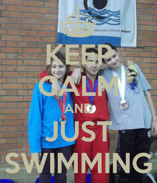 KEEP CALM AND JUST SWIMMING