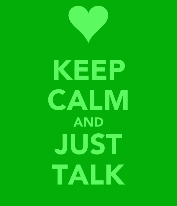 KEEP CALM AND JUST TALK