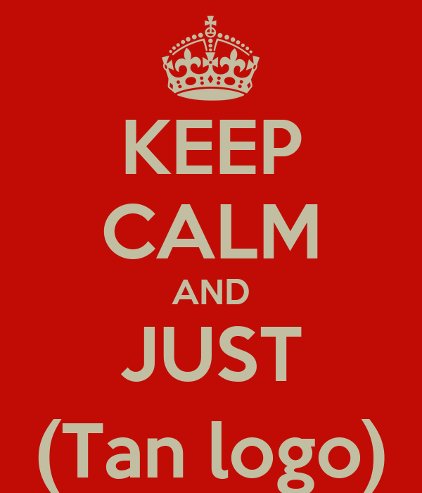 KEEP CALM AND JUST (Tan logo)