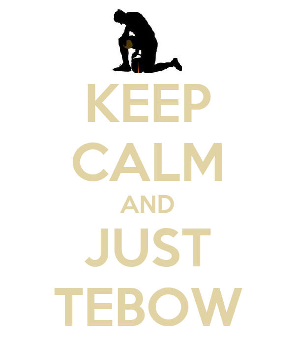 KEEP CALM AND JUST TEBOW