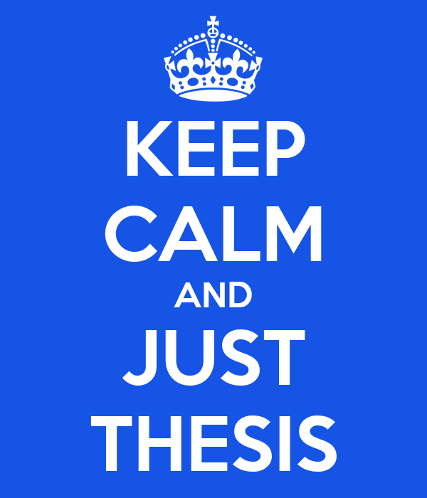 KEEP CALM AND JUST THESIS