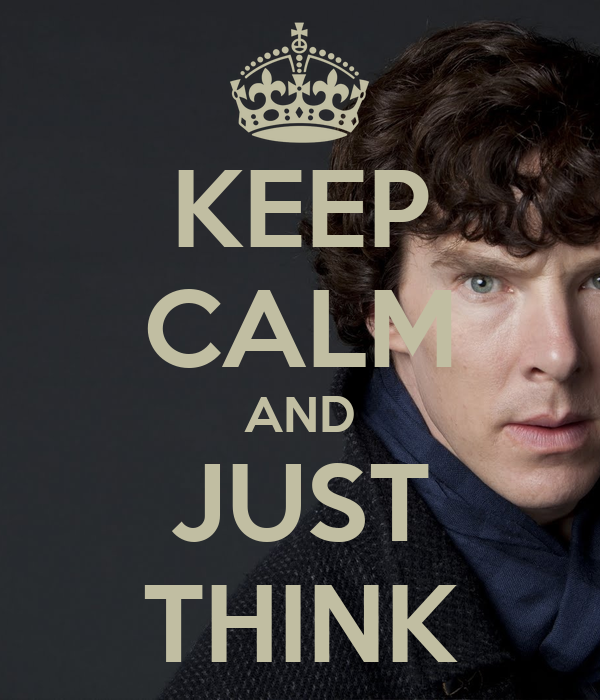 KEEP CALM AND JUST THINK