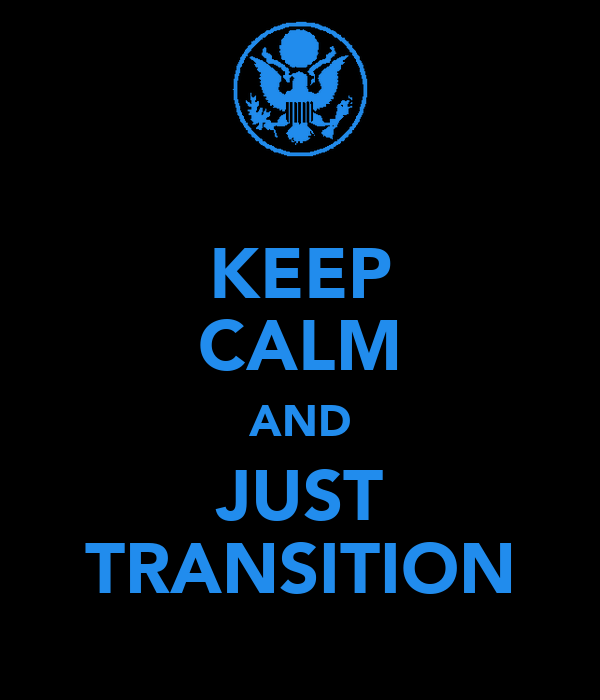 KEEP CALM AND JUST TRANSITION