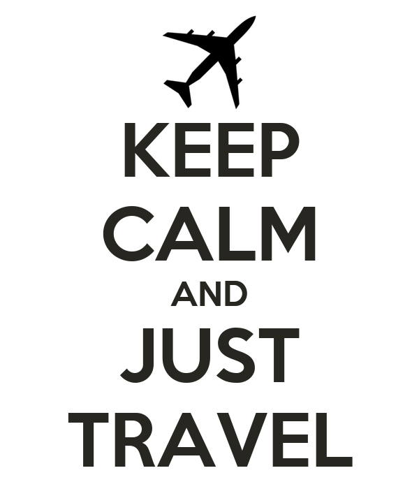 KEEP CALM AND JUST TRAVEL