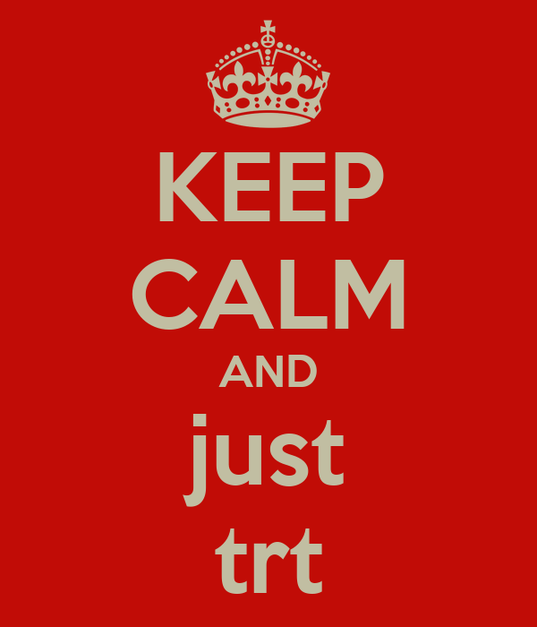 KEEP CALM AND just trt