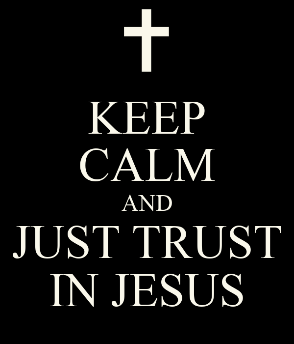 KEEP CALM AND JUST TRUST IN JESUS
