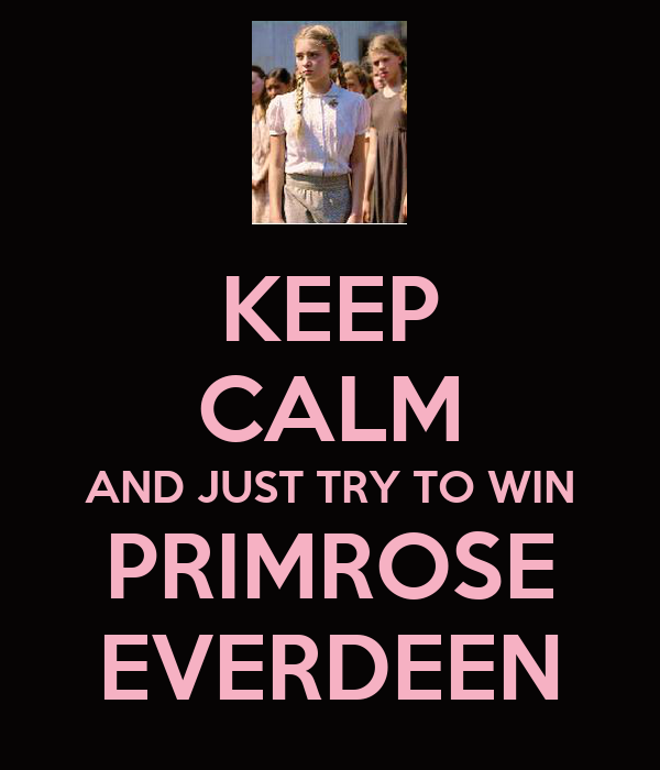 KEEP CALM AND JUST TRY TO WIN PRIMROSE EVERDEEN