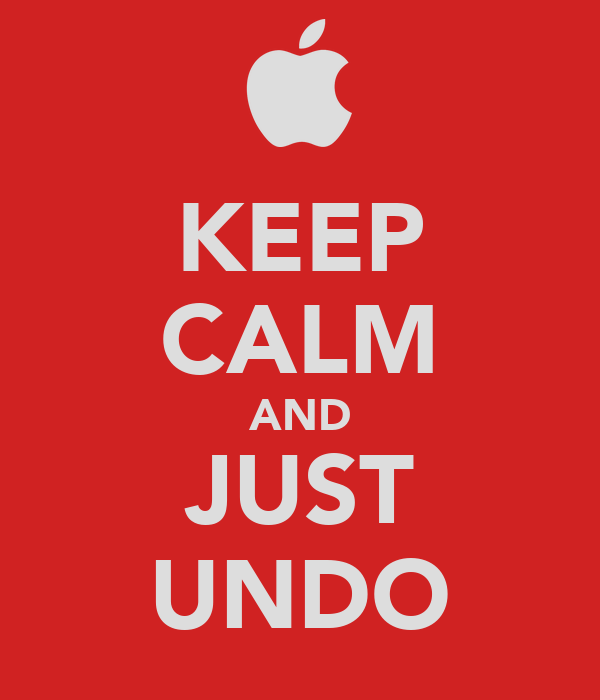 KEEP CALM AND JUST UNDO