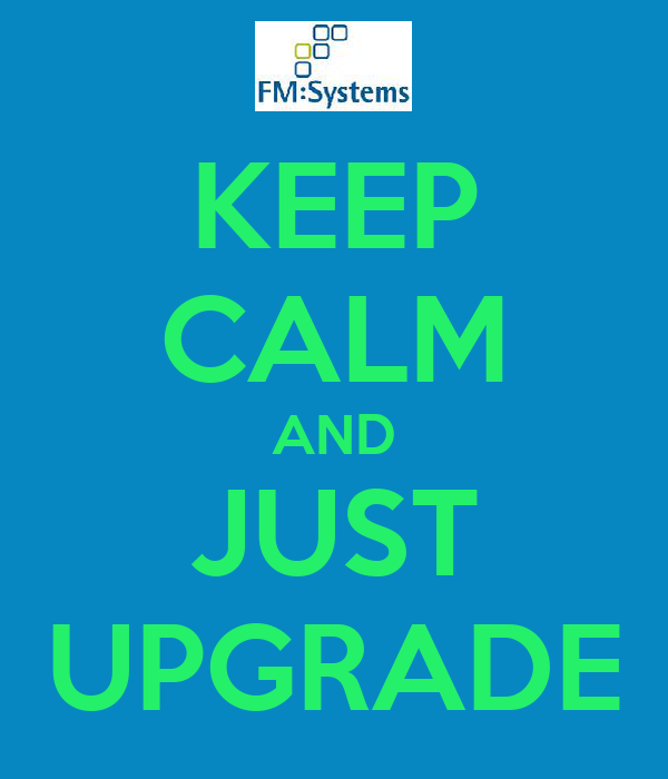 KEEP CALM AND JUST UPGRADE