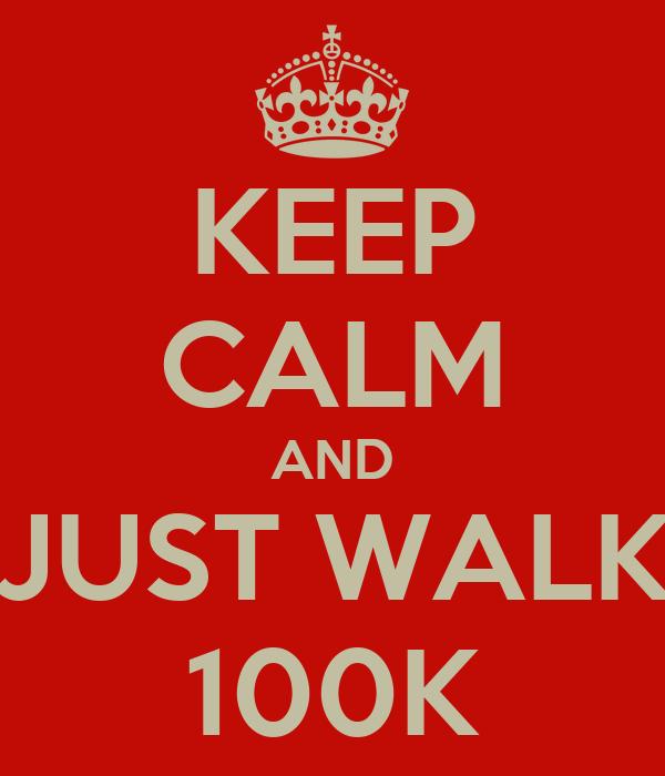KEEP CALM AND JUST WALK 100K