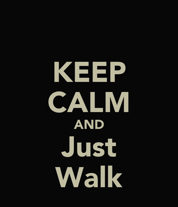 KEEP CALM AND Just Walk