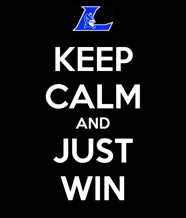 KEEP CALM AND JUST WIN