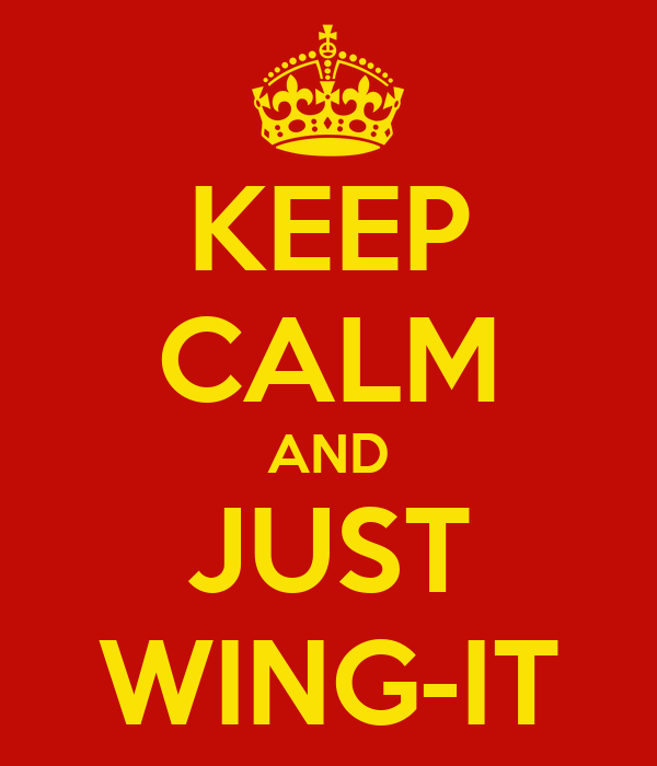 KEEP CALM AND JUST WING-IT