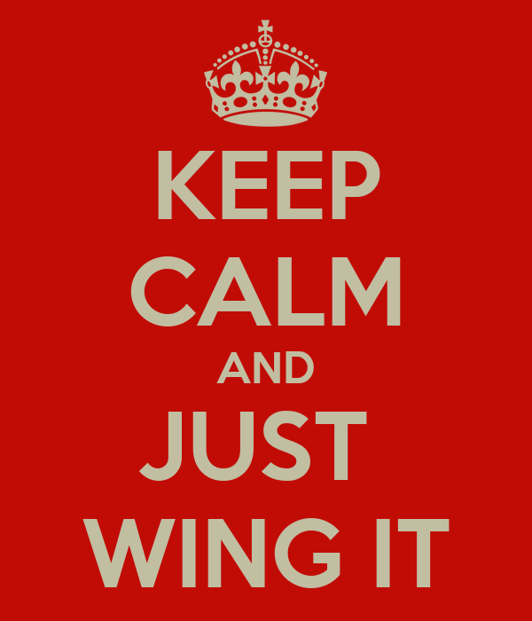 KEEP CALM AND JUST  WING IT