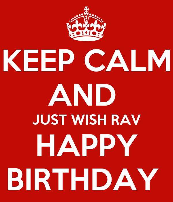 KEEP CALM AND  JUST WISH RAV HAPPY BIRTHDAY