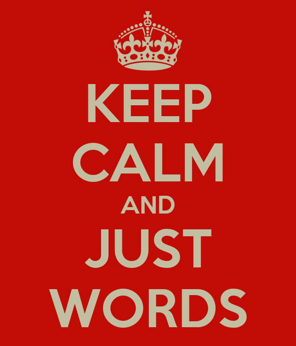 KEEP CALM AND JUST WORDS